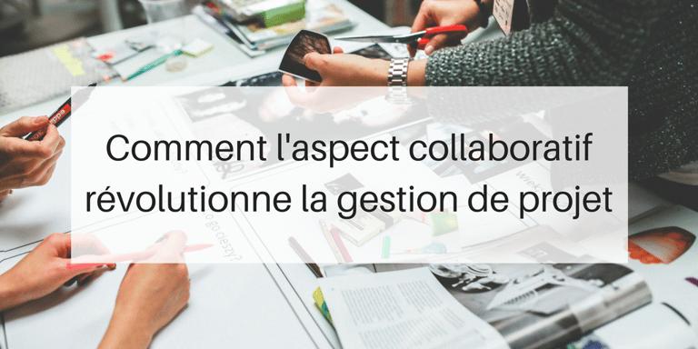aspect collaboration revolutionne gestion de projet